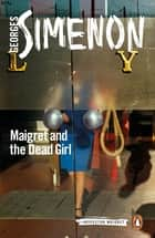 Maigret and the Dead Girl - Inspector Maigret #45 ebook by Georges Simenon, Howard Curtis, Howard Curtis