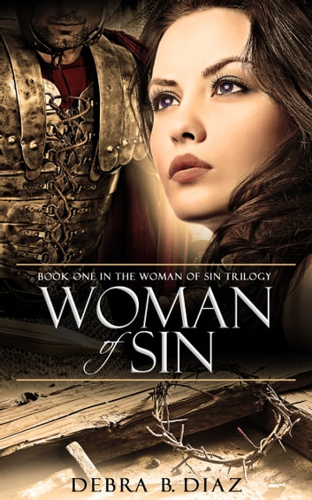 Woman of Sin: Book One in the Woman of Sin Trilogy ebook by Debra B. Diaz