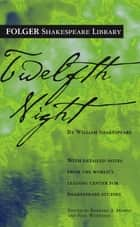 Twelfth Night ebook by William Shakespeare,Dr. Barbara A. Mowat,Paul Werstine, Ph.D.