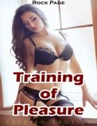 Training of Pleasure (Lesbian Erotica) ebook by Rock Page
