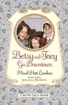 Betsy and Tacy Go Downtown ebook by Maud Hart Lovelace,Lois Lenski