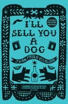 I'll Sell You a Dog ebook by Juan Pablo Villalobos