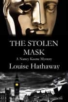 The Stolen Mask: A Nancy Keene Mystery ebook by Louise Hathaway