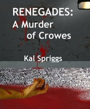 Renegades: A Murder of Crowes ebook by Kal Spriggs