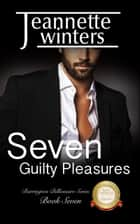 Seven Guilty Pleasures ebook by Jeannette Winters