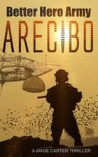 Arecibo - A Wade Carter Thriller ebook by Better Hero Army