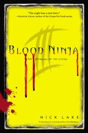 Blood Ninja III - The Betrayal of the Living ebook by Nick Lake