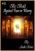 Be Bold~Against Fear or Worry ebook by