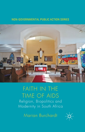 Faith in the Time of AIDS - Religion, Biopolitics and Modernity in South Africa ebook by Marian Burchardt