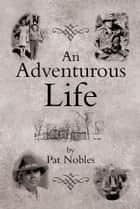 An Adventurous Life ebook by Pat Nobles