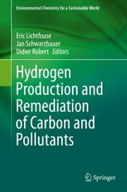 Hydrogen Production and Remediation of Carbon and Pollutants ebook by Eric Lichtfouse,Jan Schwarzbauer,Didier Robert