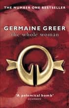 The Whole Woman ebook by Germaine Greer