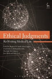 Ethical Judgments - Re-Writing Medical Law ebook by Stephen W Smith, John Coggon, Clark Hobson,...