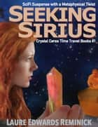 Seeking Sirius, SciFi Suspense with a Metaphysics Twist - Crystal Ceres Time Travel Books, #1 ebook by