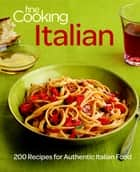 Fine Cooking Italian - 200 Recipes for Authentic Italian Food ebook by