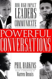 Powerful Conversations: How High Impact Leaders Communicate ebook by Harkins, Philip J.