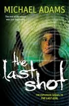 The Last Shot ebook by Michael Adams