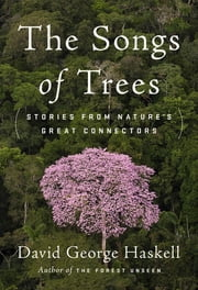 The Songs of Trees - Stories from Nature's Great Connectors ebook by David George Haskell