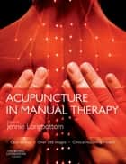 Acupuncture in Manual Therapy -E-Book 電子書籍 by Jennie Longbottom, MSc, MMEd,...