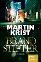 Brandstifter - Thriller ebook by Martin Krist