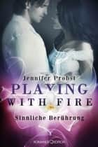 Playing with Fire - Sinnliche Berührung ebook by Jennifer Probst, Stephan R. Bellem