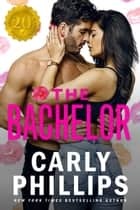 The Bachelor ebook by Carly Phillips