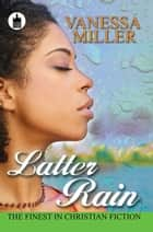Latter Rain ebook by Vanessa Miller
