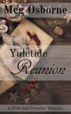 Yuletide Reunion: A Pride and Prejudice Variation ebook by