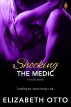 Shocking the Medic eBook by Elizabeth Otto
