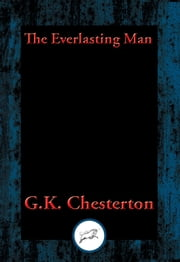 The Everlasting Man - Complete and Unabridged ebook by G. K. Chesterton