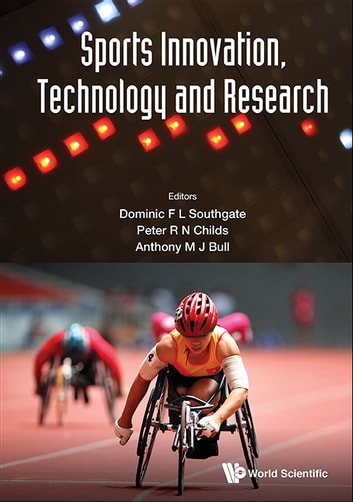 Sports Innovation, Technology and Research ebook by Dominic F L Southgate,Peter R N Childs,Anthony M J Bull