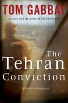 The Tehran Conviction - A Novel of Suspense ebook by Tom Gabbay