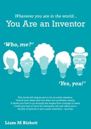 Wherever You Are In The World You Are An Inventor ebook by Liam M Birkett