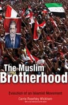 The Muslim Brotherhood - Evolution of an Islamist Movement ebook by Carrie Rosefsky Wickham, Carrie Rosefsky Wickham