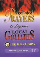 Technical Prayers to Disgrace Local Goliaths ebook by Dr. D. K. Olukoya
