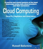 Cloud Computing - Security Compliance and Governance ebook by Russell Ballantine