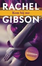 Kom bij me ebook by Rachel Gibson, Frances van Gool
