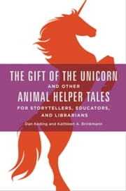 The Gift of the Unicorn and Other Animal Helper Tales for Storytellers, Educators, and Librarians ebook by Dan Keding,Kathleen  A. Brinkmann