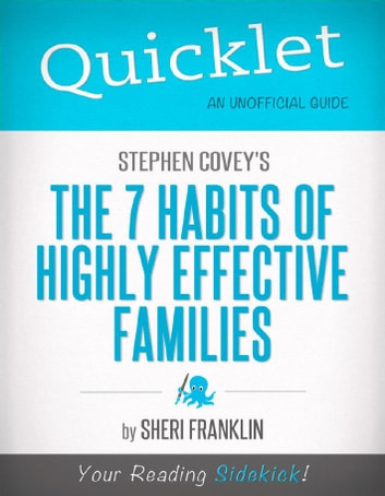 Quicklet on Stephen Covey's The 7 Habits of Highly Effective Families (CliffsNotes-like Book Summary): Commentary and analysis of the book and its chapters ebook by Sheri  Franklin