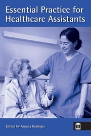 Essential Practice for Healthcare Assistants ebook by Angela Grainger