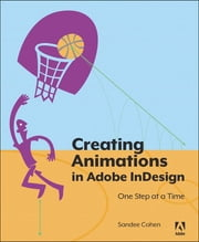 Creating Animations in Adobe InDesign CC One Step at a Time ebook by Sandee Cohen