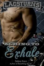 Aching To Exhale - Bantorus MC ebook by Debra Kayn