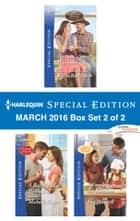 Harlequin Special Edition March 2016 Box Set 2 of 2 - Fortune's Secret Husband\A Baby and a Betrothal\A Cowboy in the Kitchen ebook by Karen Rose Smith, Michelle Major, Meg Maxwell