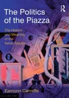 The Politics of the Piazza - The History and Meaning of the Italian Square ebook by Eamonn Canniffe