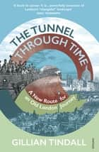 The Tunnel Through Time - A New Route for an Old London Journey ebook by Gillian Tindall