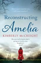Reconstructing Amelia ebook by Kimberly McCreight