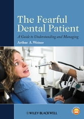 The Fearful Dental Patient - A Guide to Understanding and Managing ebook by