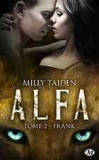 Frank - A.L.F.A., T2 ebook by Tristan Lathière, Milly Taiden