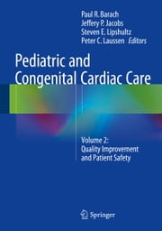 Pediatric and Congenital Cardiac Care - Volume 2: Quality Improvement and Patient Safety ebook by Paul Barach,Jeffery Jacobs,Steven E. Lipshultz,Peter Laussen