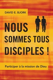 Nous sommes tous disciples! - Participer à la mission de Dieu ebook by Kobo.Web.Store.Products.Fields.ContributorFieldViewModel